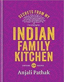 "Anjali Pathak ""Secrets From My Indian Family Kitchen"""